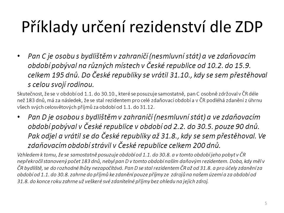 Příklady určení rezidenství dle ZDP Pan C je osobu s bydlištěm v zahraničí (nesmluvní stát) a ve zdaňovacím období pobýval na různých místech v České republice od 10.2.