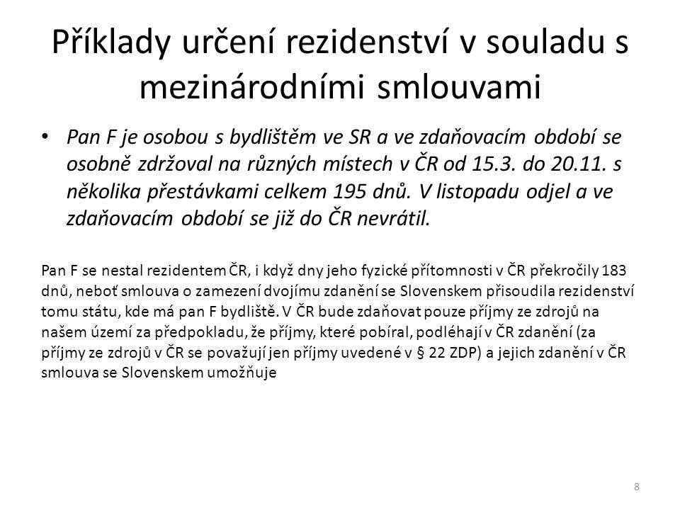 Příklady určení rezidenství v souladu s mezinárodními smlouvami Pan F je osobou s bydlištěm ve SR a ve zdaňovacím období se osobně zdržoval na různých místech v ČR od 15.3.