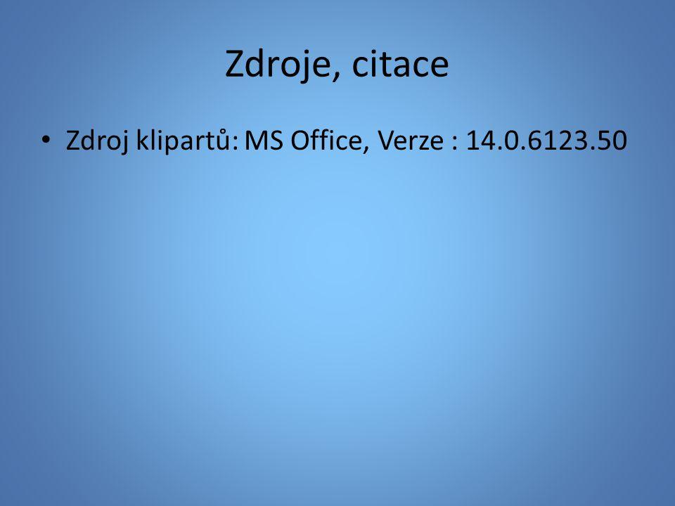 Zdroje, citace Zdroj klipartů: MS Office, Verze : 14.0.6123.50