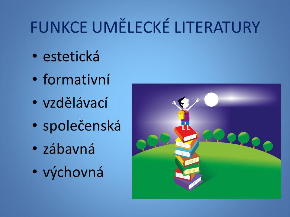 FUNKCE UMĚLECKÉ LITERATURY estetická formativní vzdělávací společenská zábavná výchovná