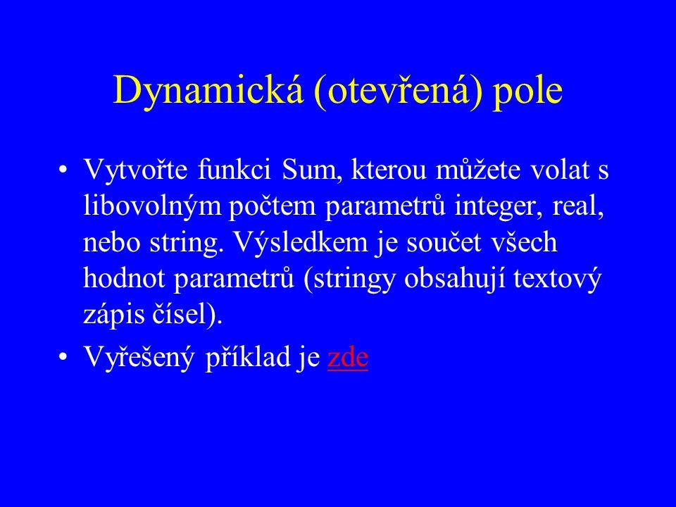 Dynamická (otevřená) pole Vytvořte funkci Sum, kterou můžete volat s libovolným počtem parametrů integer, real, nebo string.