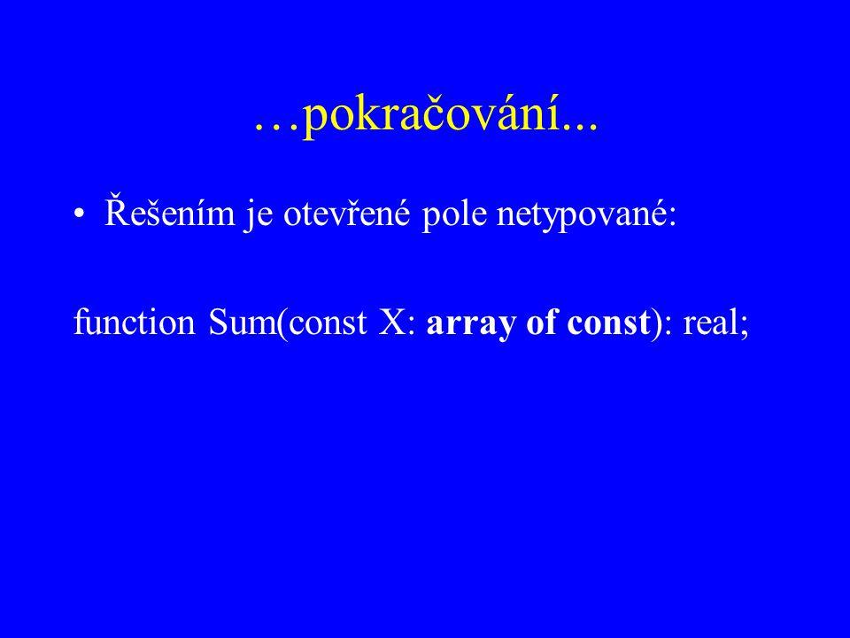…pokračování... Řešením je otevřené pole netypované: function Sum(const X: array of const): real;