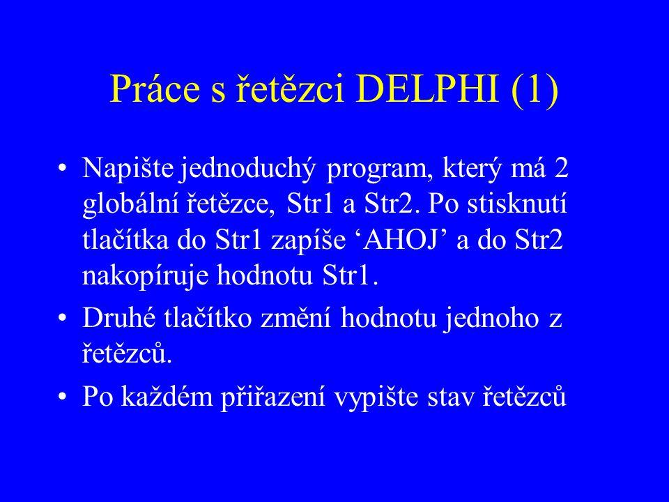 Práce s řetězci DELPHI (1) Napište jednoduchý program, který má 2 globální řetězce, Str1 a Str2.