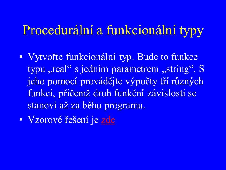 Procedurální a funkcionální typy Vytvořte funkcionální typ.