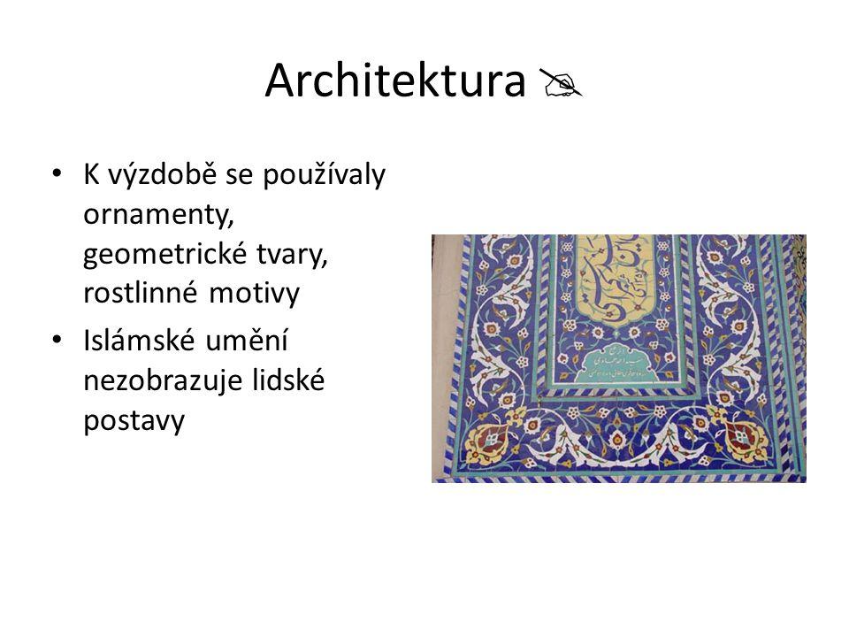 Architektura  K výzdobě se používaly ornamenty, geometrické tvary, rostlinné motivy Islámské umění nezobrazuje lidské postavy