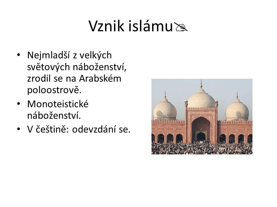 Vznik islámu  Nejmladší z velkých světových náboženství, zrodil se na Arabském poloostrově.