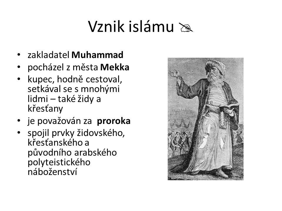 Vznik islámu  zakladatel Muhammad pocházel z města Mekka kupec, hodně cestoval, setkával se s mnohými lidmi – také židy a křesťany je považován za proroka spojil prvky židovského, křesťanského a původního arabského polyteistického náboženství