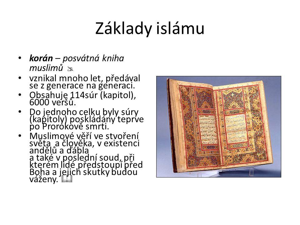 Základy islámu  Pět pilířů islámu 1)šaháda – vyznání víry 2)salát – modlitba 3)zakát – náboženská daň na sociální účely 4)saum – půst o ramádánu (jiná omezení v jídle) 5)hadždž – výroční pouť do Mekky