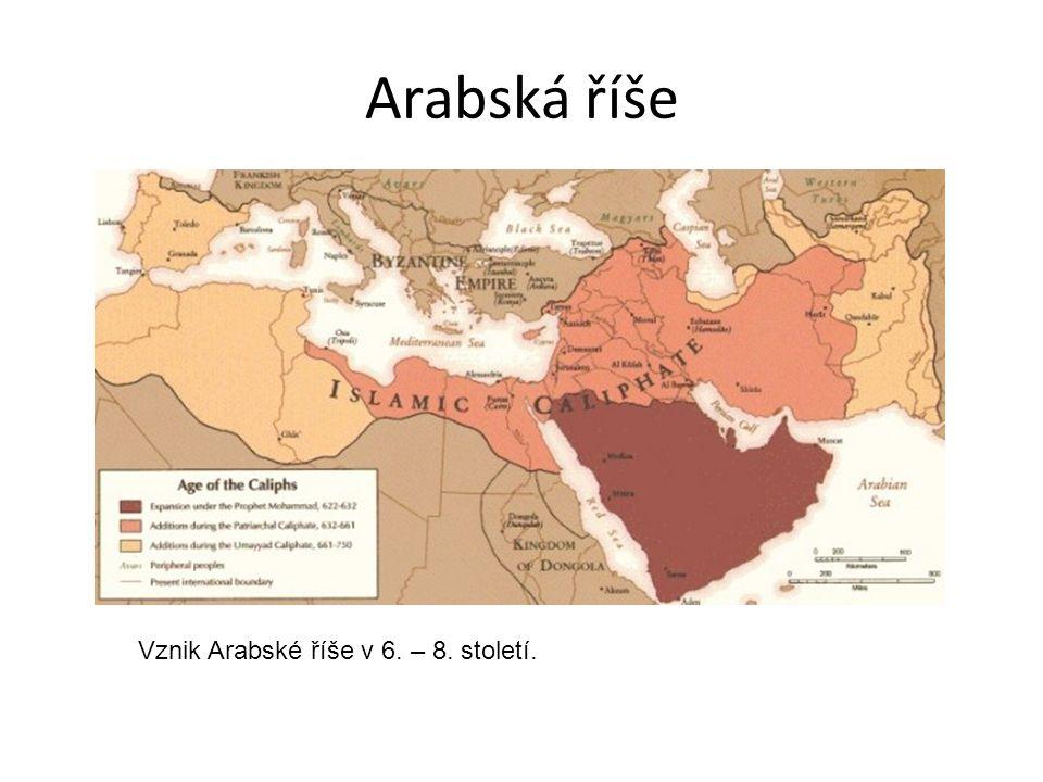 Arabská říše Vznik Arabské říše v 6. – 8. století.
