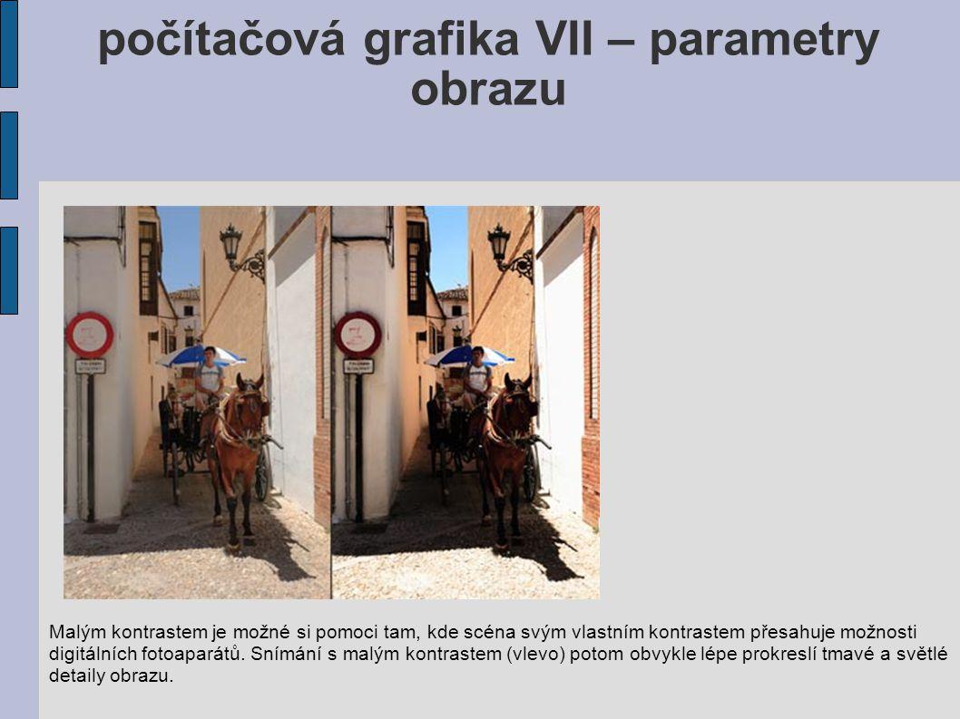 počítačová grafika VII – parametry obrazu Malým kontrastem je možné si pomoci tam, kde scéna svým vlastním kontrastem přesahuje možnosti digitálních fotoaparátů.