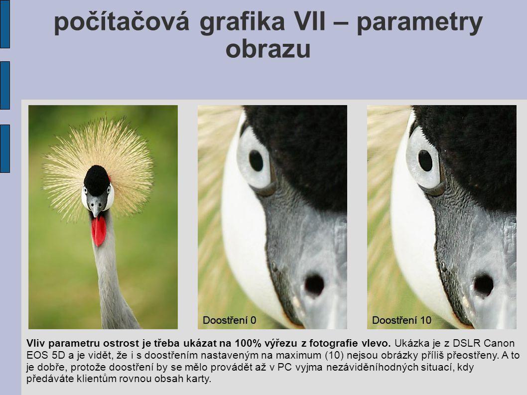 počítačová grafika VII – parametry obrazu Vliv parametru ostrost je třeba ukázat na 100% výřezu z fotografie vlevo.