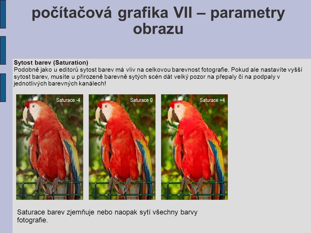 počítačová grafika VII – parametry obrazu Sytost barev (Saturation) Podobně jako u editorů sytost barev má vliv na celkovou barevnost fotografie.