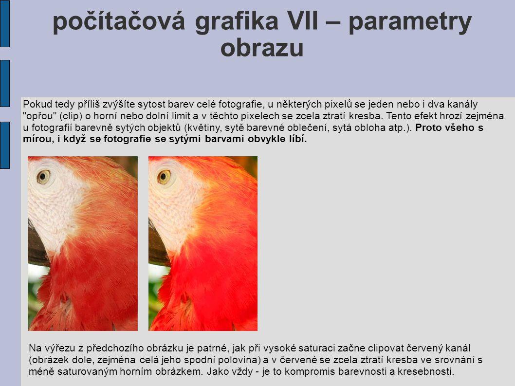 počítačová grafika VII – parametry obrazu Pokud tedy příliš zvýšíte sytost barev celé fotografie, u některých pixelů se jeden nebo i dva kanály opřou (clip) o horní nebo dolní limit a v těchto pixelech se zcela ztratí kresba.