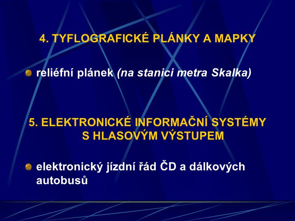 4. TYFLOGRAFICKÉ PLÁNKY A MAPKY reliéfní plánek (na stanici metra Skalka) 5. ELEKTRONICKÉ INFORMAČNÍ SYSTÉMY S HLASOVÝM VÝSTUPEM elektronický jízdní ř