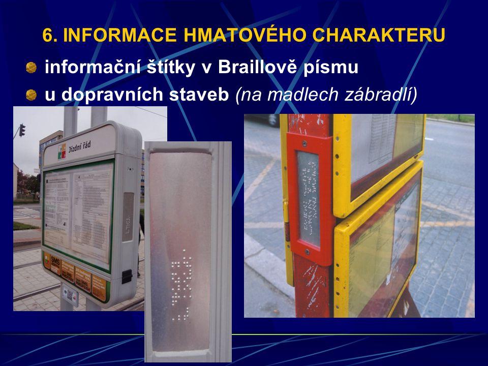 6. INFORMACE HMATOVÉHO CHARAKTERU informační štítky v Braillově písmu u dopravních staveb (na madlech zábradlí)