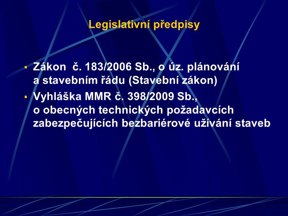  Zákon č. 183/2006 Sb., o úz. plánování a stavebním řádu (Stavební zákon)  Vyhláška MMR č. 398/2009 Sb., o obecných technických požadavcích zabezpeč