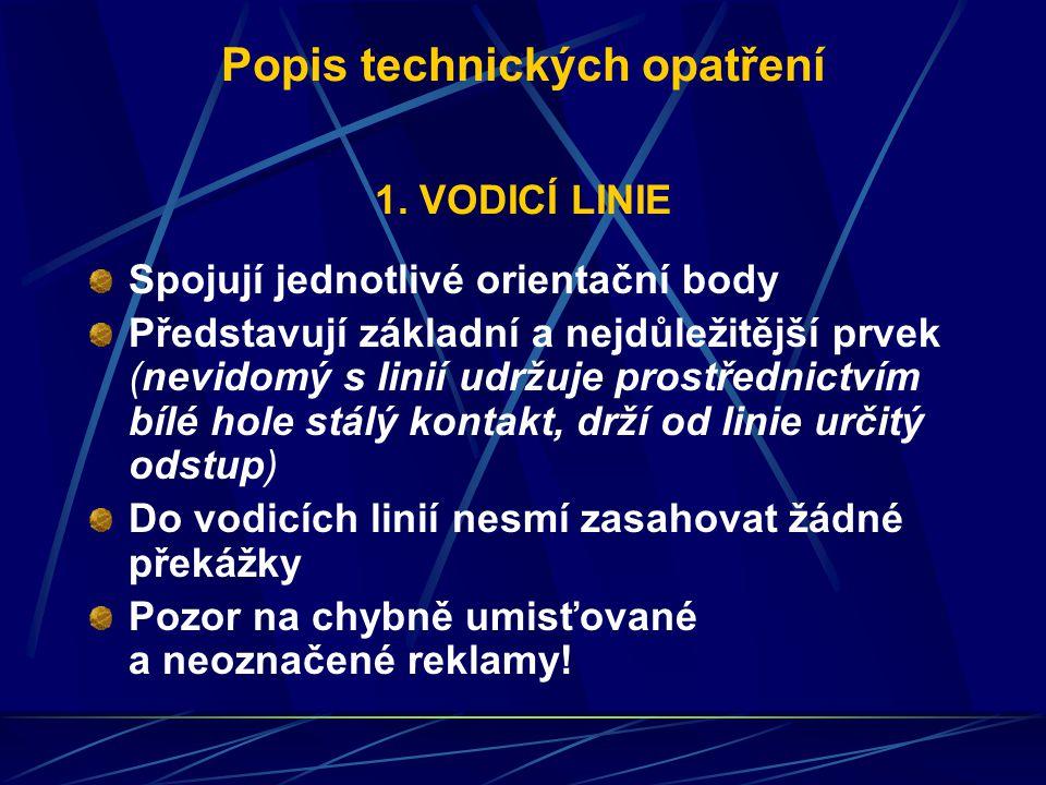 Popis technických opatření 1. VODICÍ LINIE Spojují jednotlivé orientační body Představují základní a nejdůležitější prvek (nevidomý s linií udržuje pr