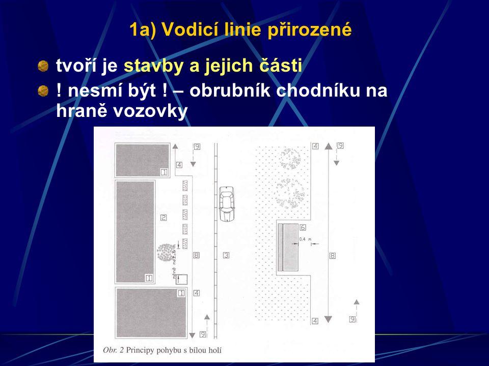 1a) Vodicí linie přirozené tvoří je stavby a jejich části ! nesmí být ! – obrubník chodníku na hraně vozovky