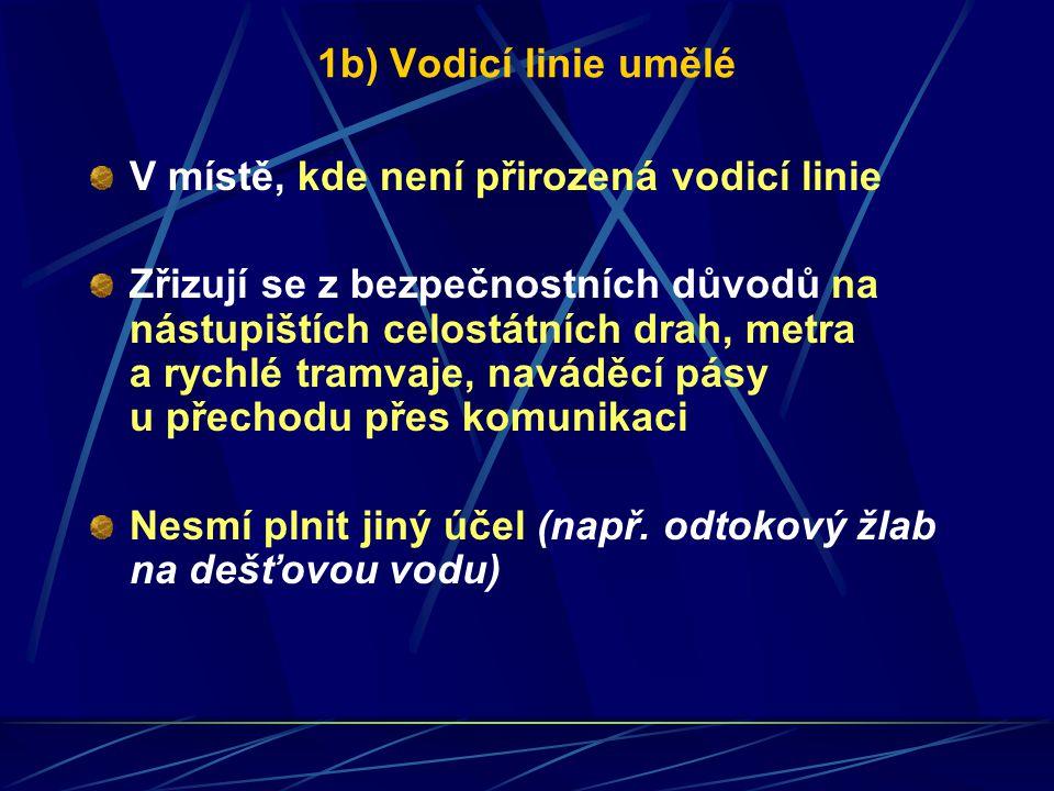 1b) Vodicí linie umělé V místě, kde není přirozená vodicí linie Zřizují se z bezpečnostních důvodů na nástupištích celostátních drah, metra a rychlé t