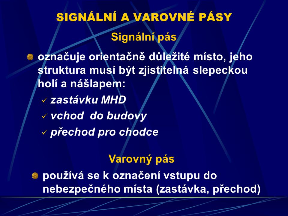 SIGNÁLNÍ A VAROVNÉ PÁSY Signální pás označuje orientačně důležité místo, jeho struktura musí být zjistitelná slepeckou holí a nášlapem: zastávku MHD v