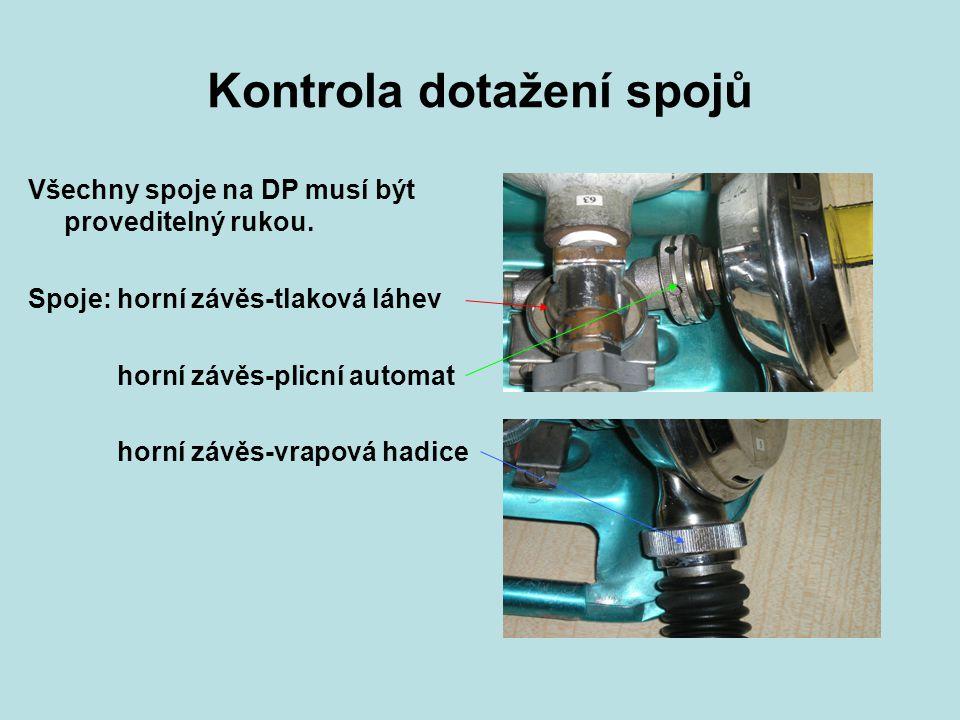 Kontrola dotažení spojů Všechny spoje na DP musí být proveditelný rukou. Spoje: horní závěs-tlaková láhev horní závěs-plicní automat horní závěs-vrapo