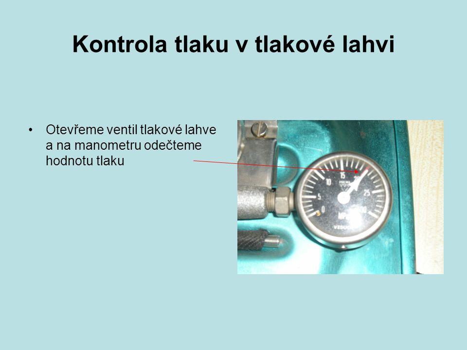 Kontrola tlaku v tlakové lahvi Otevřeme ventil tlakové lahve a na manometru odečteme hodnotu tlaku