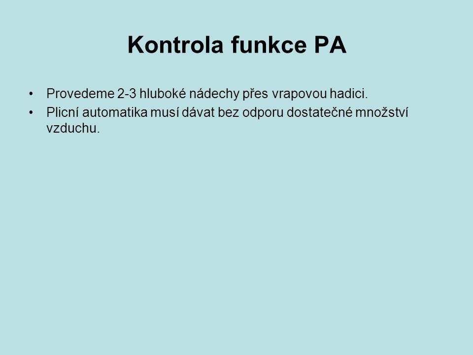 Kontrola funkce PA Provedeme 2-3 hluboké nádechy přes vrapovou hadici. Plicní automatika musí dávat bez odporu dostatečné množství vzduchu.