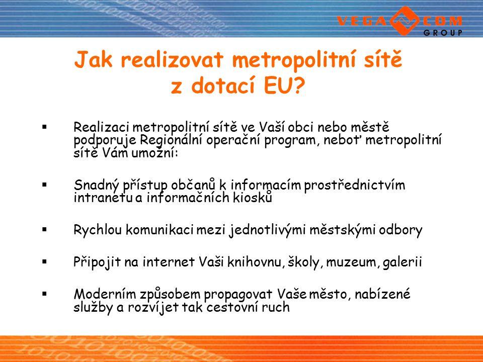 Jak realizovat metropolitní sítě z dotací EU?  Realizaci metropolitní sítě ve Vaší obci nebo městě podporuje Regionální operační program, neboť metro