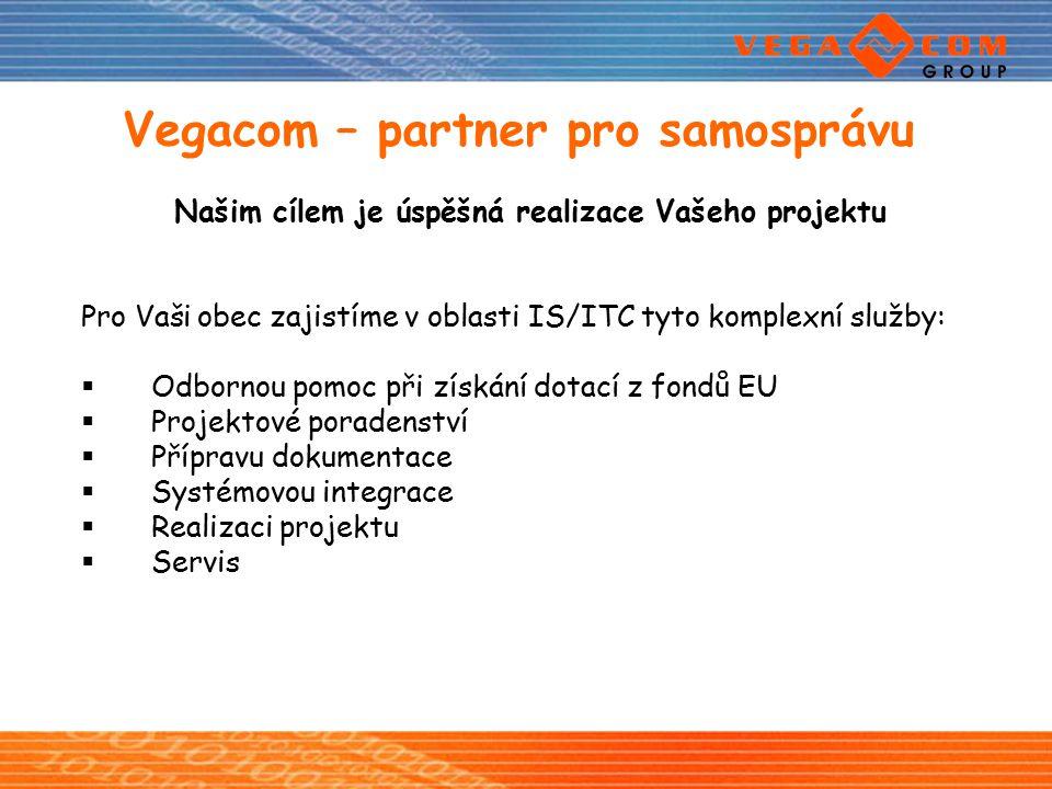Vegacom – partner pro samosprávu Našim cílem je úspěšná realizace Vašeho projektu Pro Vaši obec zajistíme v oblasti IS/ITC tyto komplexní služby:  Od