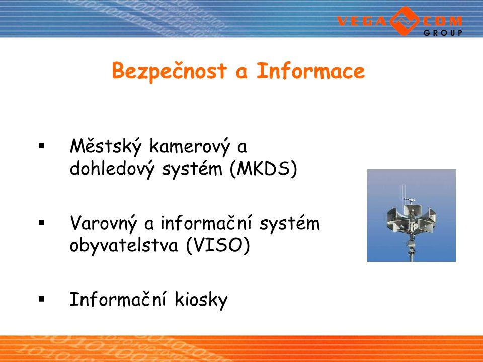 Bezpečnost a Informace  Městský kamerový a dohledový systém (MKDS)  Varovný a informační systém obyvatelstva (VISO)  Informační kiosky