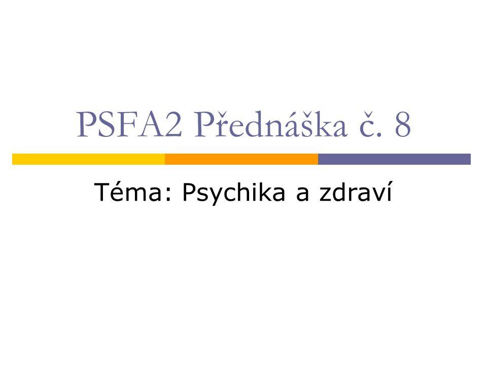 PSFA2 Přednáška č. 8 Téma: Psychika a zdraví