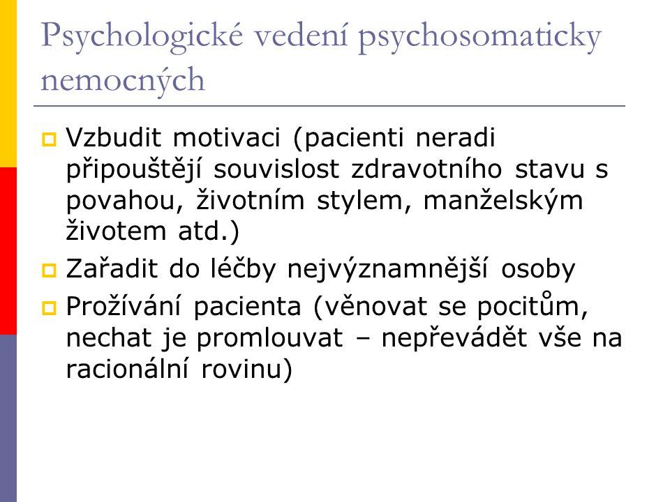 Psychologické vedení psychosomaticky nemocných  Vzbudit motivaci (pacienti neradi připouštějí souvislost zdravotního stavu s povahou, životním stylem