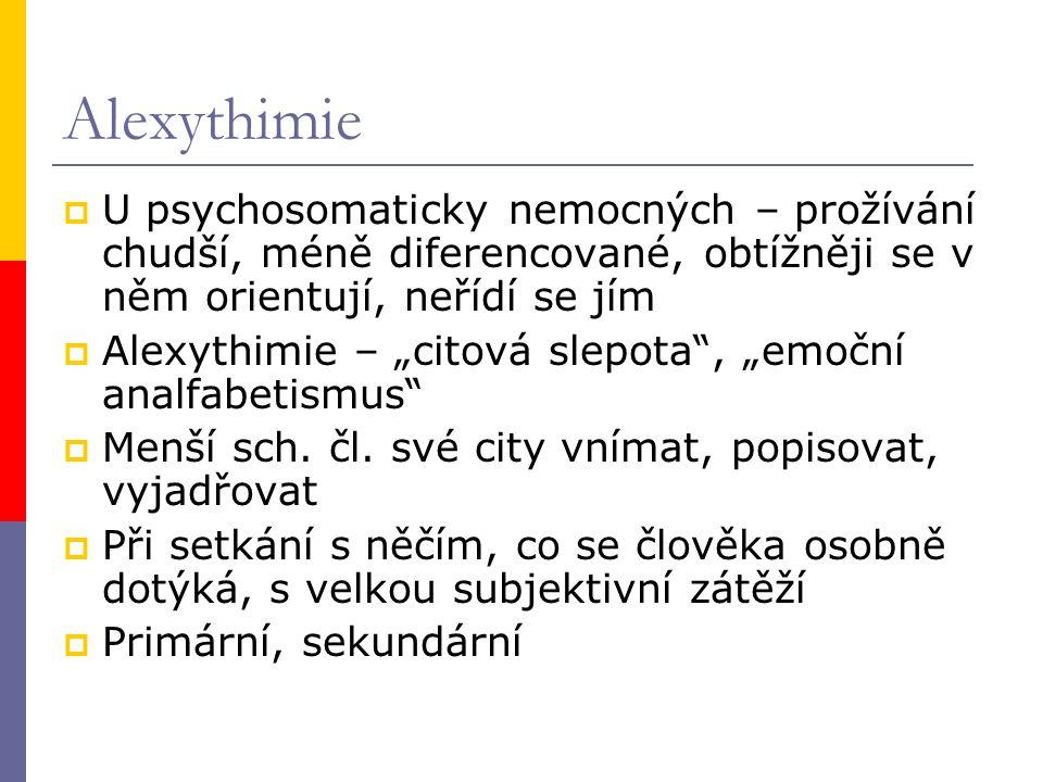 """Alexythimie  U psychosomaticky nemocných – prožívání chudší, méně diferencované, obtížněji se v něm orientují, neřídí se jím  Alexythimie – """"citová"""