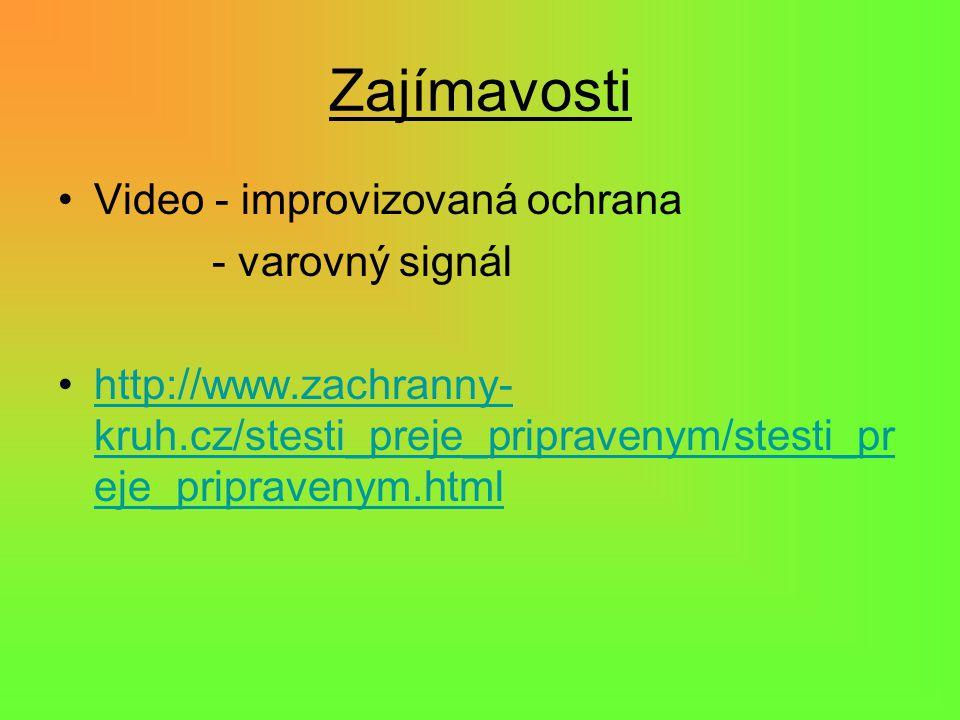 Zajímavosti Video - improvizovaná ochrana - varovný signál http://www.zachranny- kruh.cz/stesti_preje_pripravenym/stesti_pr eje_pripravenym.htmlhttp://www.zachranny- kruh.cz/stesti_preje_pripravenym/stesti_pr eje_pripravenym.html