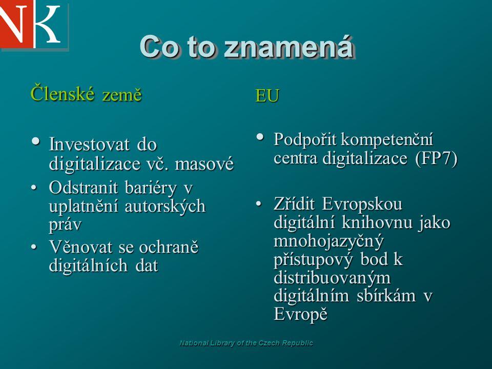 National Library of the Czech Republic Co to znamená Členské země Investovat do digitalizace vč. masové Investovat do digitalizace vč. masové Odstrani