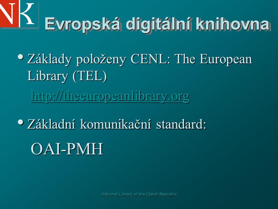 National Library of the Czech Republic Evropská digitální knihovna Základy položeny CENL: The European Library (TEL) Základy položeny CENL: The European Library (TEL) http://theeuropeanlibrary.org Základní komunikační standard: Základní komunikační standard:OAI-PMH
