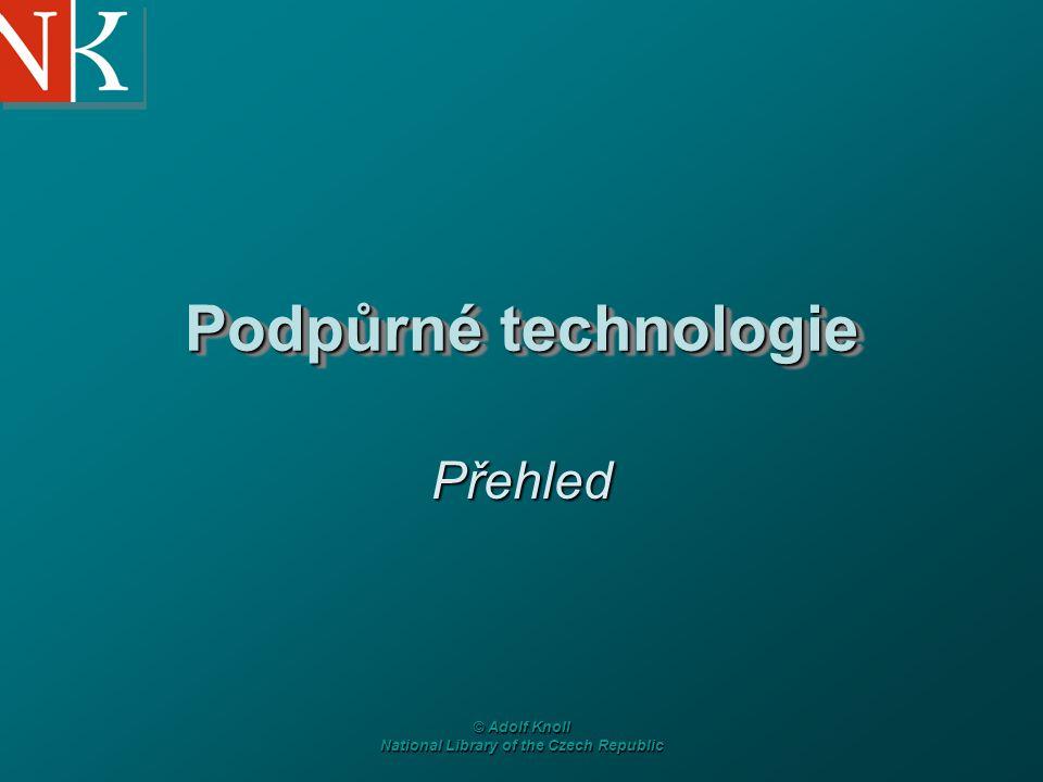 © Adolf Knoll National Library of the Czech Republic Podpůrné technologie Přehled