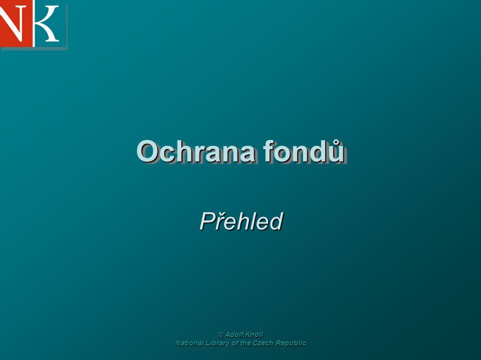 © Adolf Knoll National Library of the Czech Republic Ochrana fondů Přehled