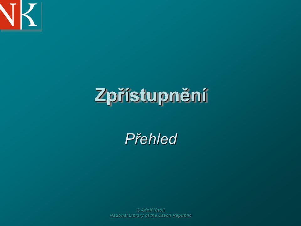 © Adolf Knoll National Library of the Czech Republic ZpřístupněníZpřístupnění Přehled