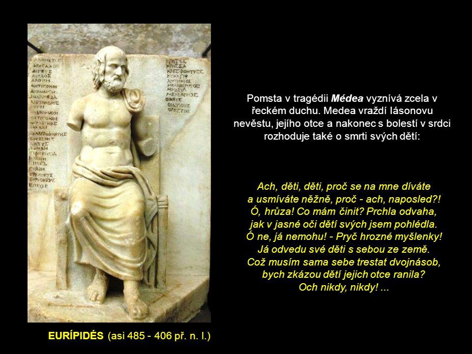 EURÍPIDÉS (asi 485 - 406 př. n. l.) Pomsta v tragédii Médea vyznívá zcela v řeckém duchu.