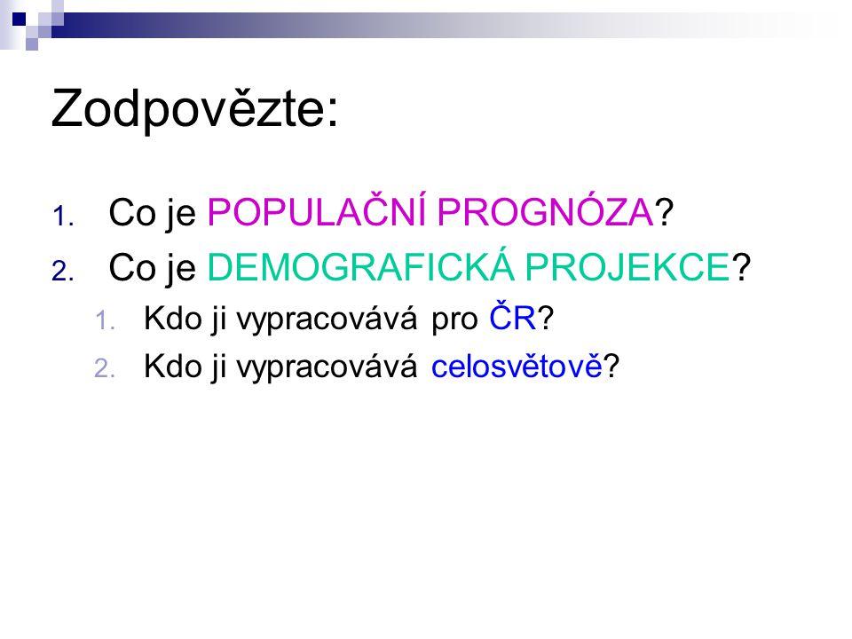 Zodpovězte: 1.Co je POPULAČNÍ PROGNÓZA. 2. Co je DEMOGRAFICKÁ PROJEKCE.