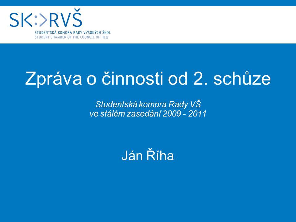 Zpráva o činnosti od 2. schůze Studentská komora Rady VŠ ve stálém zasedání 2009 - 2011 Ján Říha