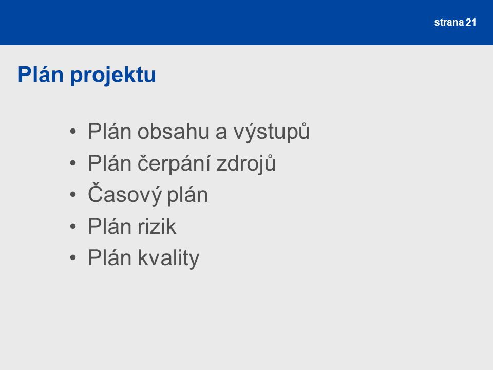 Plán projektu Plán obsahu a výstupů Plán čerpání zdrojů Časový plán Plán rizik Plán kvality strana 21