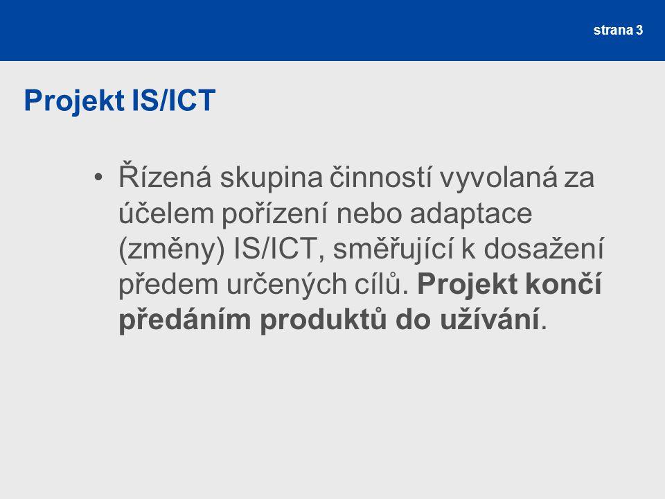 Projekt IS/ICT Řízená skupina činností vyvolaná za účelem pořízení nebo adaptace (změny) IS/ICT, směřující k dosažení předem určených cílů. Projekt ko