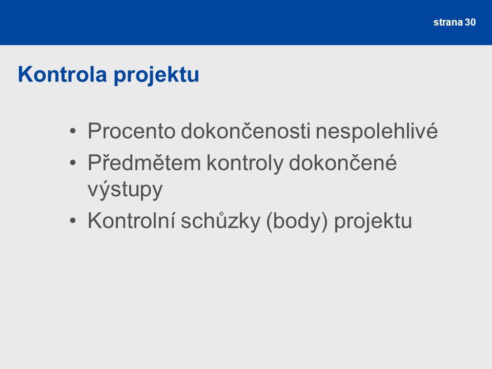 Kontrola projektu Procento dokončenosti nespolehlivé Předmětem kontroly dokončené výstupy Kontrolní schůzky (body) projektu strana 30