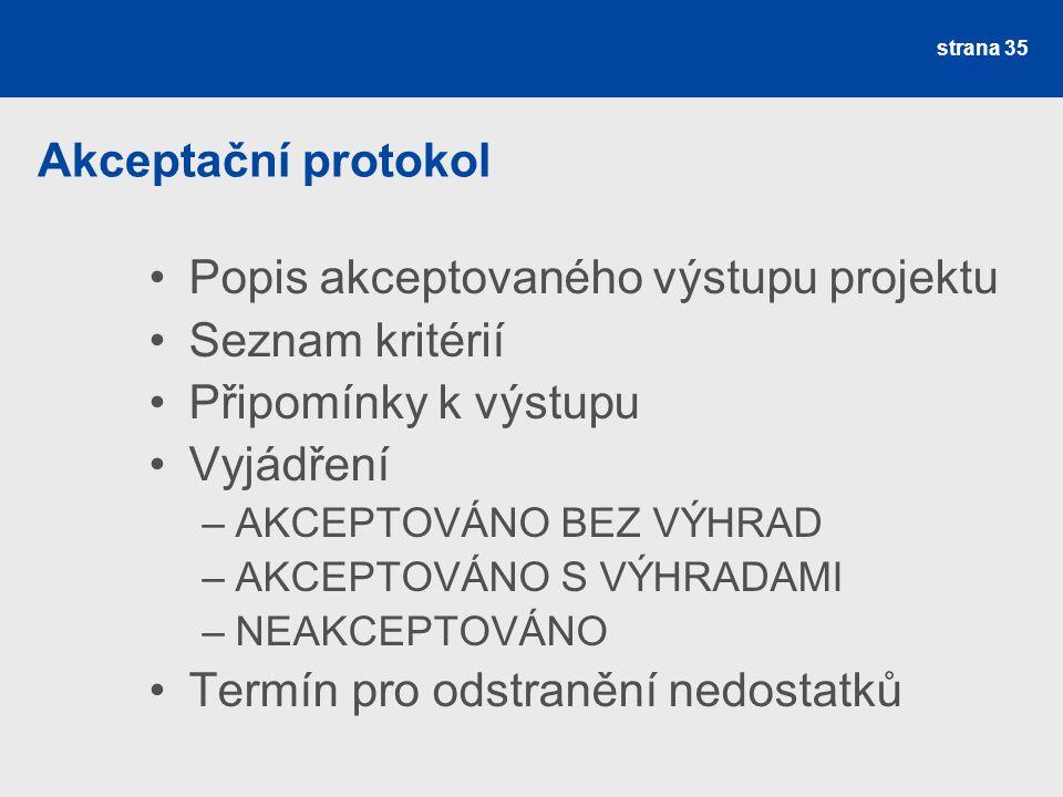 Akceptační protokol Popis akceptovaného výstupu projektu Seznam kritérií Připomínky k výstupu Vyjádření –AKCEPTOVÁNO BEZ VÝHRAD –AKCEPTOVÁNO S VÝHRADA