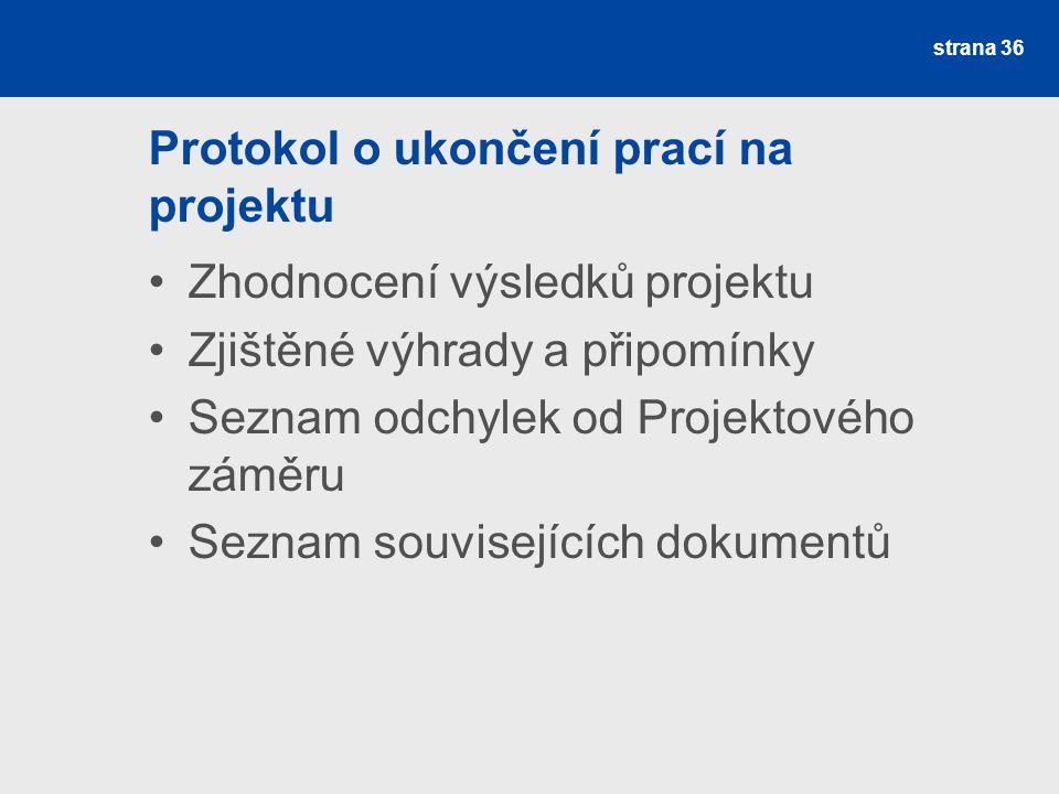 Protokol o ukončení prací na projektu Zhodnocení výsledků projektu Zjištěné výhrady a připomínky Seznam odchylek od Projektového záměru Seznam souvisejících dokumentů strana 36
