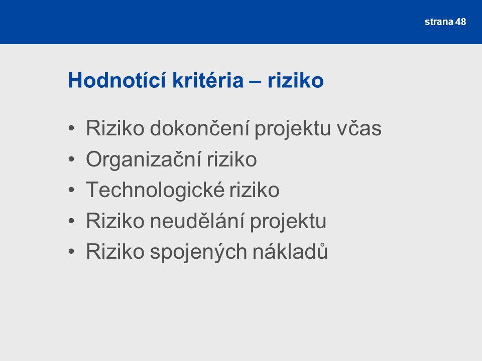 Hodnotící kritéria – riziko Riziko dokončení projektu včas Organizační riziko Technologické riziko Riziko neudělání projektu Riziko spojených nákladů strana 48