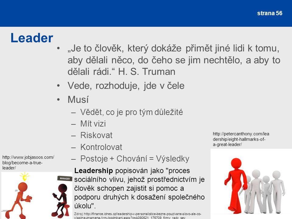 """Leader """"Je to člověk, který dokáže přimět jiné lidi k tomu, aby dělali něco, do čeho se jim nechtělo, a aby to dělali rádi. H."""