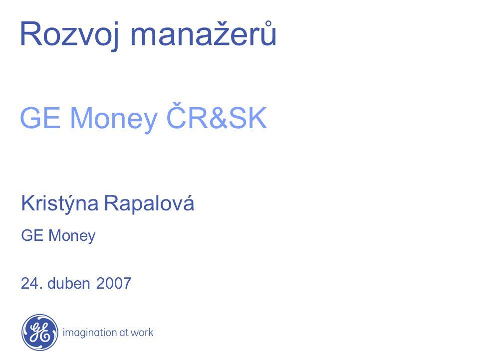 Rozvoj manažerů GE Money ČR&SK Kristýna Rapalová GE Money 24. duben 2007